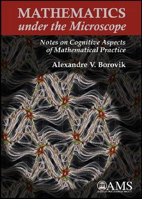 Mathematics Under the Microscope: Notes on Cognitive Aspects of Mathematical Practice - Monograph Book (Hardback)