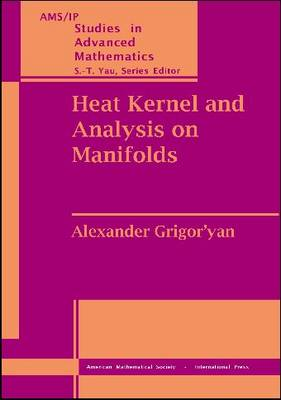 Heat Kernel and Analysis on Manifolds - AMS/IP Studies in Advanced Mathematics v. 47 (Hardback)