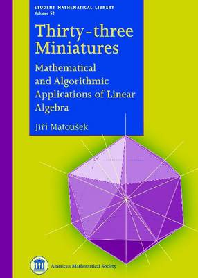 Thirty-three Miniatures: Mathematical and Algorithmic Applications of Linear Algebra - Student Mathematical Library (Paperback)