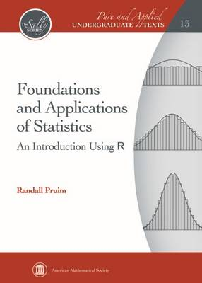 Foundations and Applications of Statistics: An Introduction using R - Pure and Applied Undergraduate Texts (Hardback)