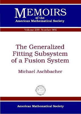 The Generalized Fitting Subsystem of a Fusion System - Memoirs of the American Mathematical Society (Paperback)