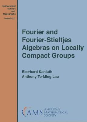 Fourier and Fourier-Stieltjes Algebras on Locally Compact Groups - Mathematical Surveys and Monographs (Hardback)