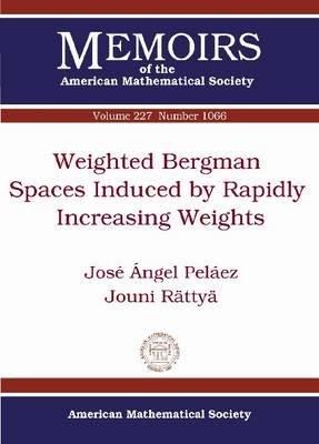 Weighted Bergman Spaces Induced by Rapidly Increasing Weights - Memoirs of the American Mathematical Society (Paperback)