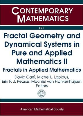 Fractal Geometry and Dynamical Systems in Pure and Applied Mathematics II: Fractals in Applied Mathematics - Contemporary Mathematics (Paperback)