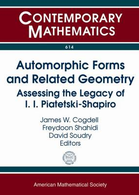 Automorphic Forms and Related Geometry: Assessing the Legacy of I.I. Piatetski-Shapiro - Contemporary Mathematics (Paperback)