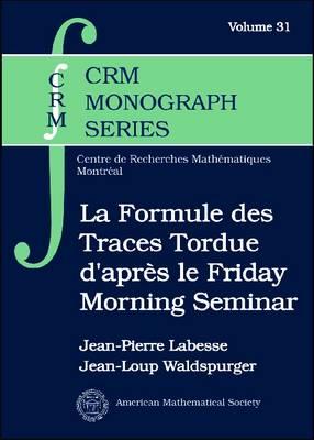 La Formule des Traces Tordue d'apres le Friday Morning Seminar (Hardback)