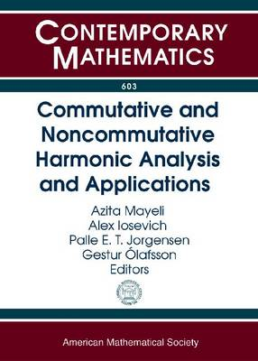 Commutative and Noncommutative Harmonic Analysis and Applications - Contemporary Mathematics (Paperback)