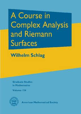 A Course in Complex Analysis and Riemann Surfaces - Graduate Studies in Mathematics (Hardback)