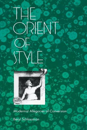 The Orient of Style: Modernist Allegories of Conversion (Paperback)