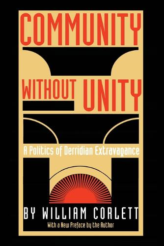 Community Without Unity: A Politics of Derridian Extravagance - Post-Contemporary Interventions (Paperback)