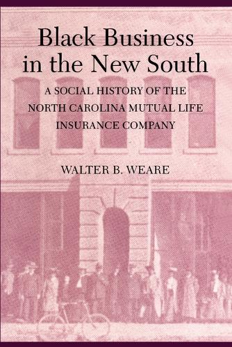 Black Business in the New South: A Social History of the NC Mutual Life Insurance Company (Paperback)