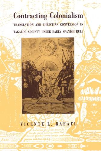 Contracting Colonialism: Translation and Christian Conversion in Tagalog Society Under Early Spanish Rule (Paperback)
