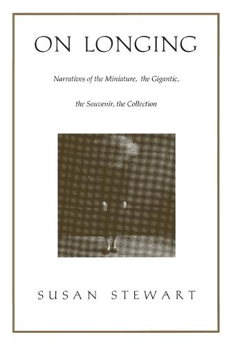 On Longing: Narratives of the Miniature, the Gigantic, the Souvenir, the Collection (Paperback)
