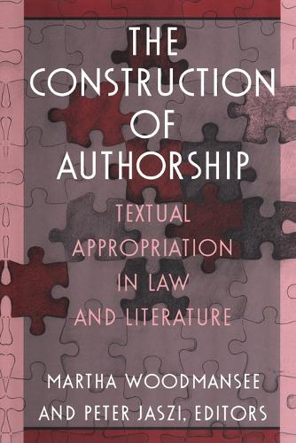 The Construction of Authorship: Textual Appropriation in Law and Literature - Post-Contemporary Interventions (Paperback)