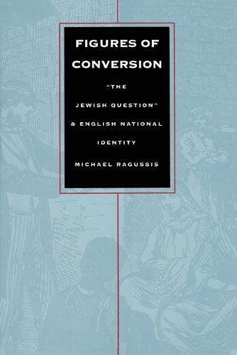 "Figures of Conversion: ""The Jewish Question"" and English National Identity - Post-Contemporary Interventions (Paperback)"