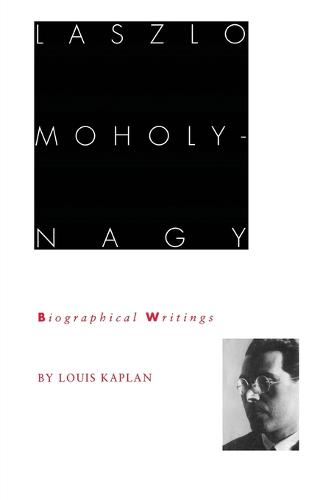 Laszlo Moholy-Nagy: Biographical Writings (Paperback)