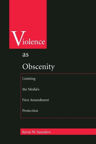 Violence As Obscenity: Limiting the Media's First Amendment Protection - Constitutional Conflicts (Paperback)