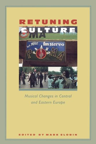 Retuning Culture: Musical Changes in Central and Eastern Europe (Paperback)