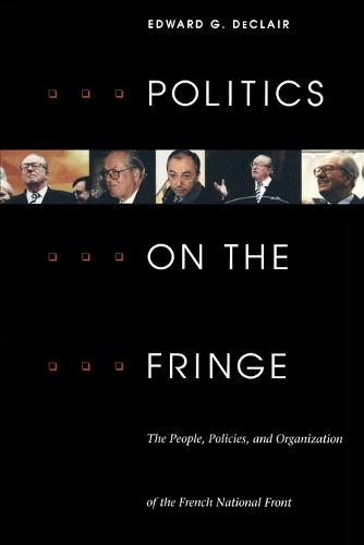 Politics on the Fringe: The People, Policies, and Organization of the French National Front (Paperback)