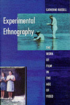 Experimental Ethnography: The Work of Film in the Age of Video (Paperback)