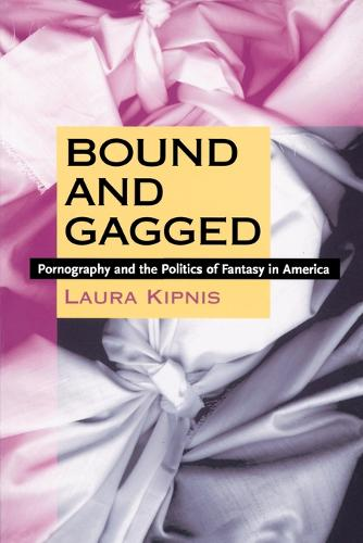 Bound and Gagged: Pornography and the Politics of Fantasy in America (Paperback)