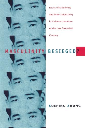 Masculinity Besieged?: Issues of Modernity and Male Subjectivity in Chinese Literature of the Late Twentieth Century (Paperback)