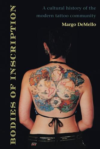 Bodies of Inscription: A Cultural History of the Modern Tattoo Community (Paperback)