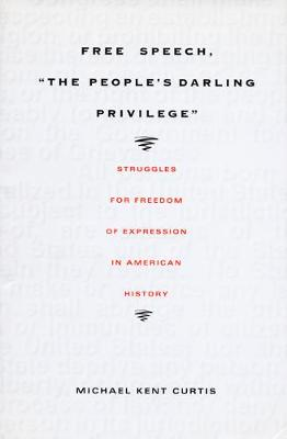 Free Speech, The People's Darling Privilege: Struggles for Freedom of Expression in American History - Constitutional Conflicts (Hardback)