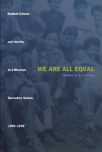 We Are All Equal: Student Culture and Identity at a Mexican Secondary School, 1988-1998 (Paperback)