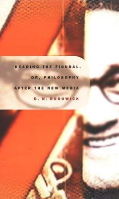 Reading the Figural, or, Philosophy after the New Media - Post-Contemporary Interventions (Paperback)