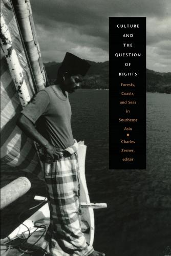Culture and the Question of Rights: Forests, Coasts, and Seas in Southeast Asia (Paperback)