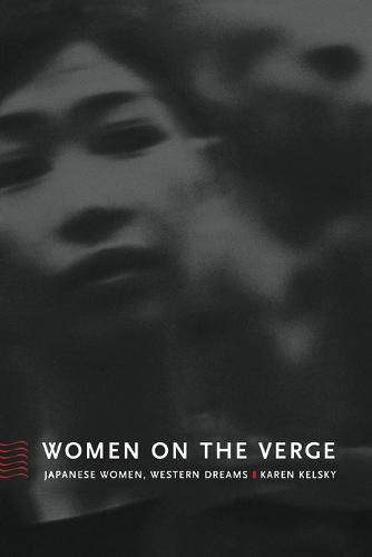 Women on the Verge: Japanese Women, Western Dreams - Asia-Pacific: Culture, Politics, and Society (Paperback)