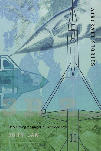 Aircraft Stories: Decentering the Object in Technoscience - Science and Cultural Theory (Paperback)