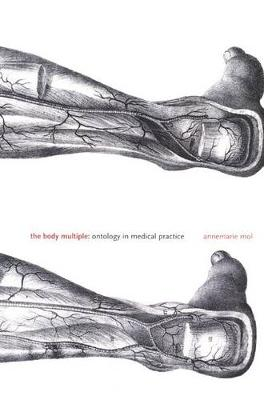 The Body Multiple: Ontology in Medical Practice - Science and Cultural Theory (Paperback)