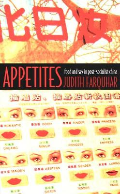 Appetites: Food and Sex in Post-Socialist China - Body, Commodity, Text (Paperback)