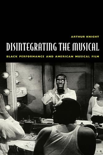 Disintegrating the Musical: Black Performance and American Musical Film (Paperback)