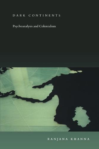 Dark Continents: Psychoanalysis and Colonialism - Post-Contemporary Interventions (Paperback)