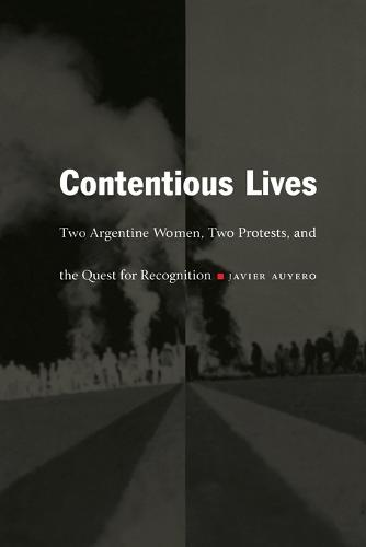 Contentious Lives: Two Argentine Women, Two Protests, and the Quest for Recognition - Latin America Otherwise (Paperback)