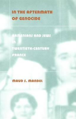 In the Aftermath of Genocide: Armenians and Jews in Twentieth-Century France (Paperback)