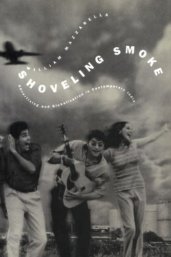 Shoveling Smoke: Advertising and Globalization in Contemporary India (Paperback)
