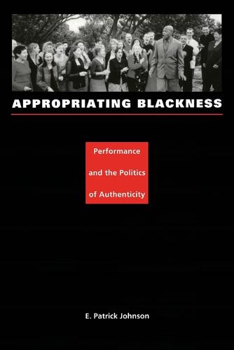 Appropriating Blackness: Performance and the Politics of Authenticity (Paperback)