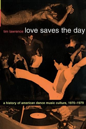 Love Saves the Day: A History of American Dance Music Culture, 1970-1979 (Paperback)