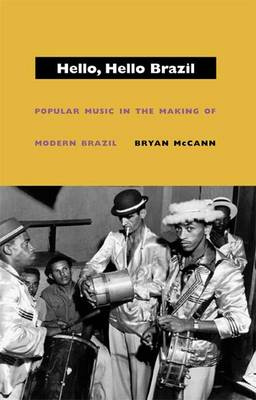 Hello, Hello Brazil: Popular Music in the Making of Modern Brazil (Paperback)