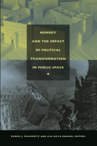 Memory and the Impact of Political Transformation in Public Space - Radical Perspectives (Paperback)
