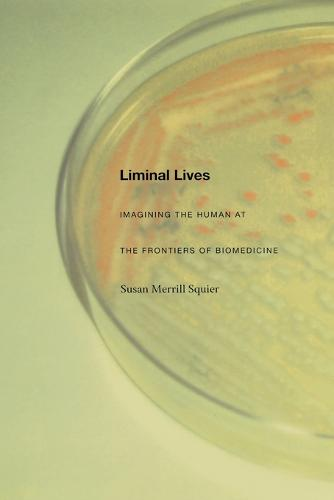 Liminal Lives: Imagining the Human at the Frontiers of Biomedicine (Paperback)