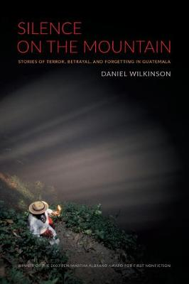 Silence on the Mountain: Stories of Terror, Betrayal, and Forgetting in Guatemala - American Encounters/Global Interactions (Paperback)