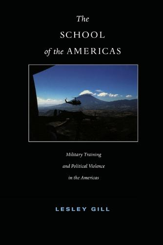 The School of the Americas: Military Training and Political Violence in the Americas - American Encounters/Global Interactions (Paperback)