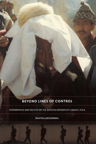 Beyond Lines of Control: Performance and Politics on the Disputed Borders of Ladakh, India (Paperback)