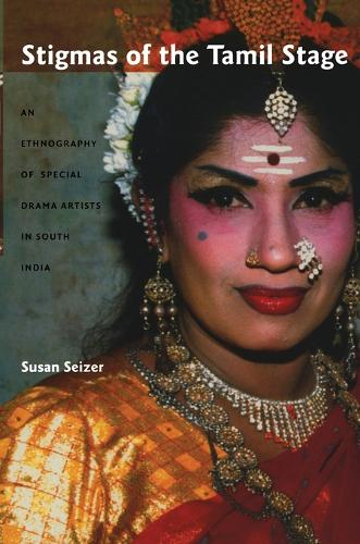Stigmas of the Tamil Stage: An Ethnography of Special Drama Artists in South India (Paperback)