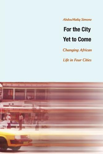 For the City Yet to Come: Changing African Life in Four Cities (Paperback)